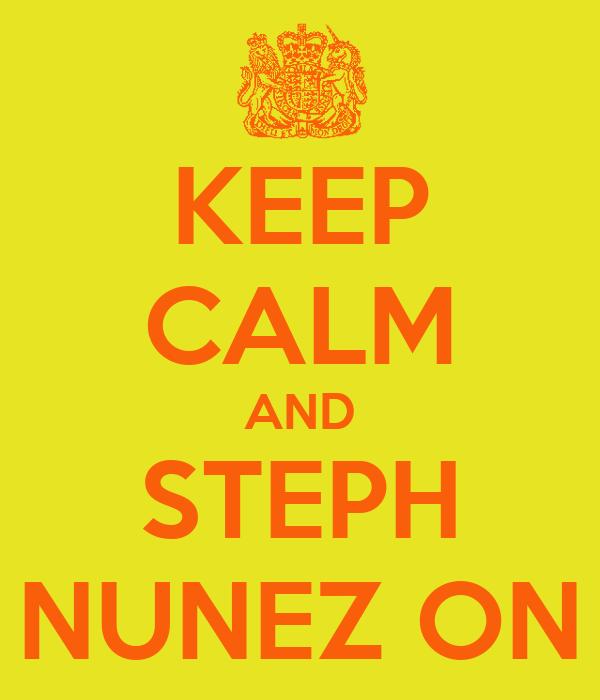 KEEP CALM AND STEPH NUNEZ ON