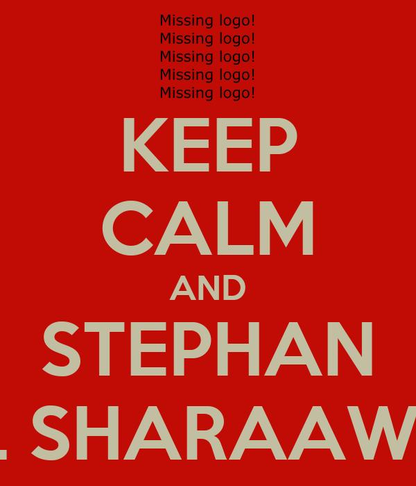 KEEP CALM AND STEPHAN EL SHARAAWY