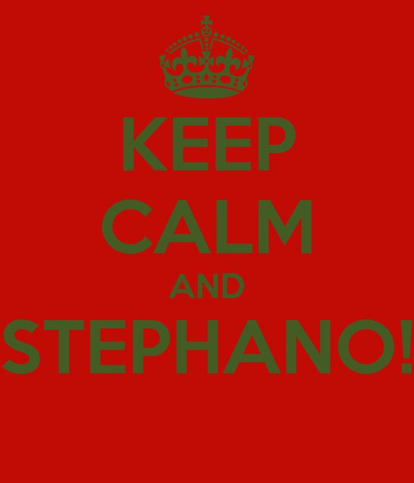 KEEP CALM AND STEPHANO!