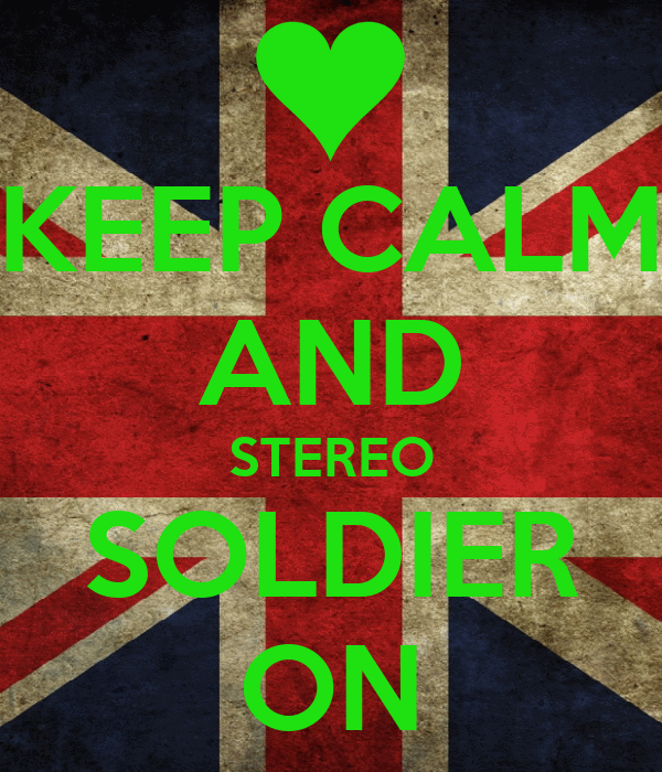 KEEP CALM AND STEREO SOLDIER ON