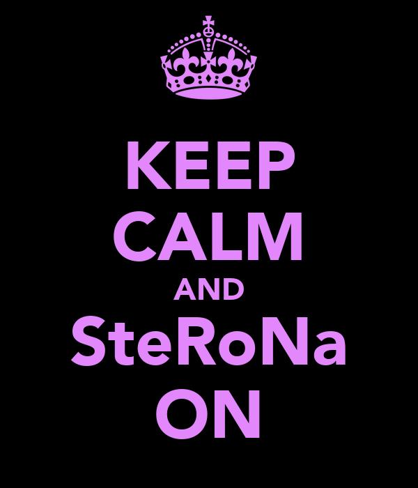 KEEP CALM AND SteRoNa ON
