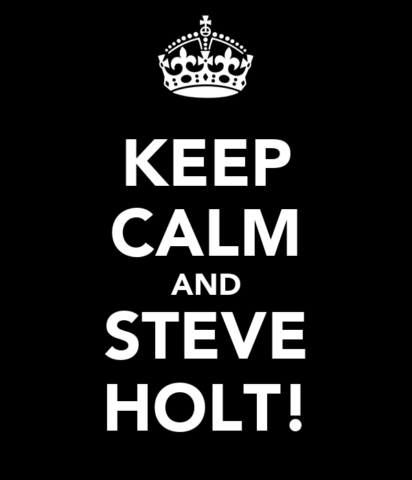 KEEP CALM AND STEVE HOLT!