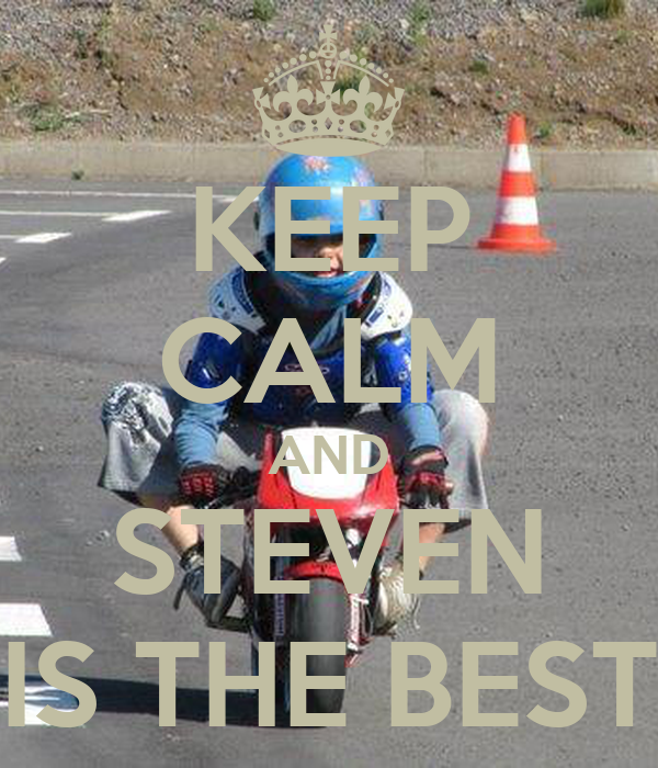 KEEP CALM AND STEVEN IS THE BEST