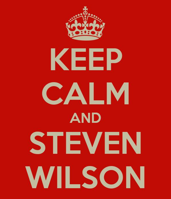 KEEP CALM AND STEVEN WILSON