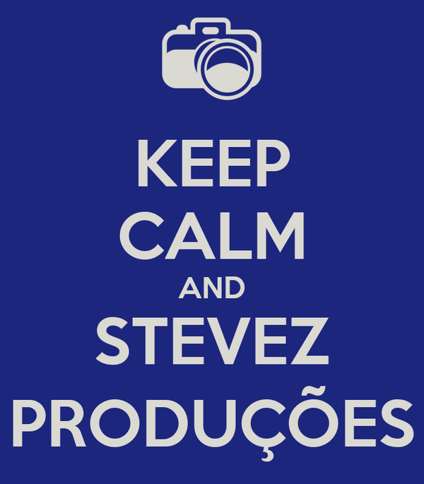 KEEP CALM AND STEVEZ PRODUÇÕES