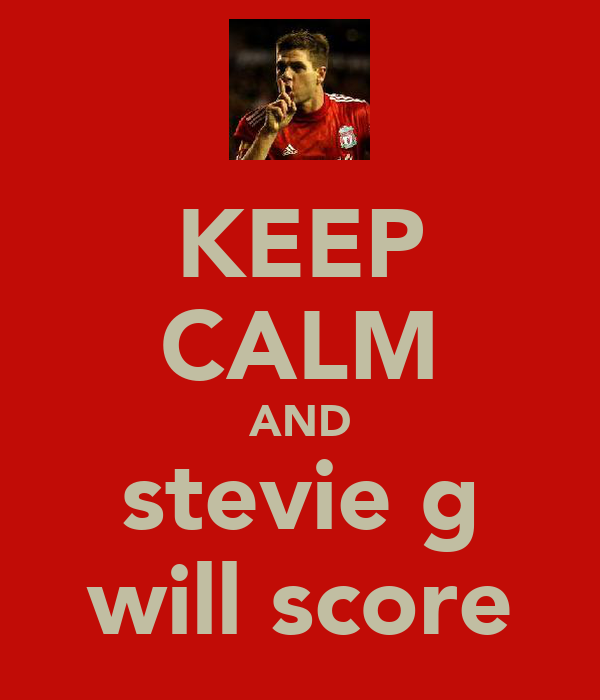 KEEP CALM AND stevie g will score
