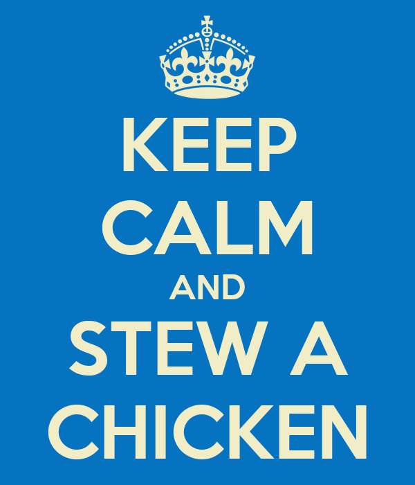 KEEP CALM AND STEW A CHICKEN