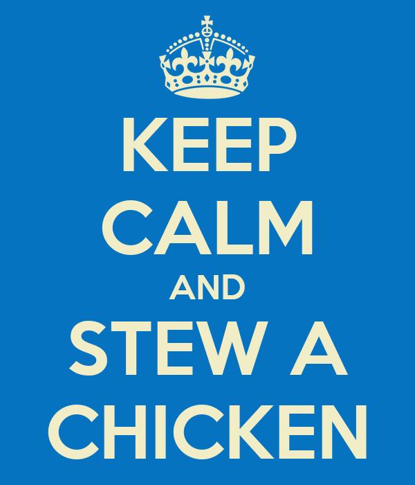 KEEP CALM AND STEW A CHICKEN