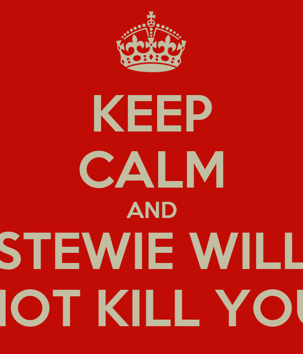 KEEP CALM AND STEWIE WILL NOT KILL YOU