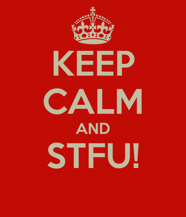 KEEP CALM AND STFU!