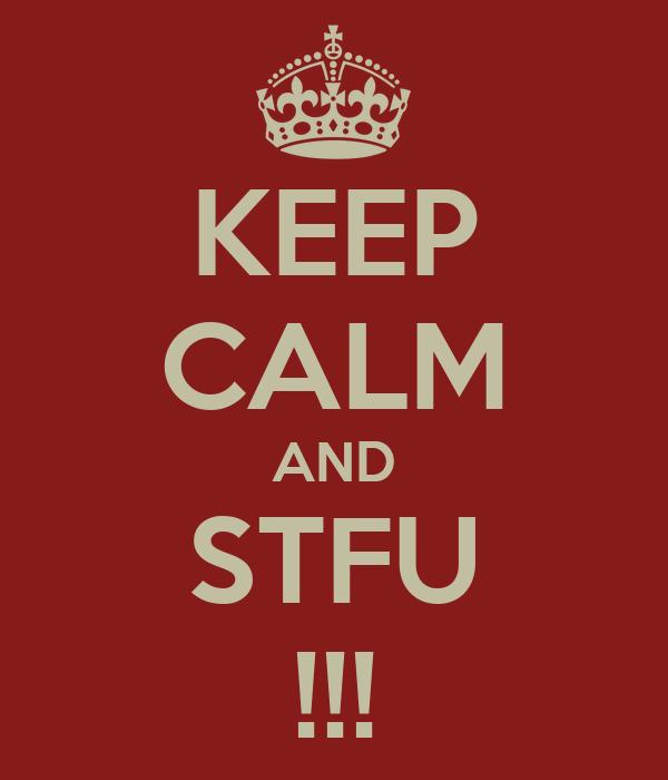 KEEP CALM AND STFU !!!