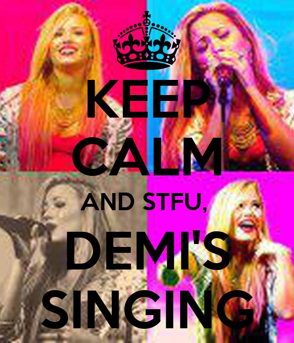 KEEP CALM AND STFU,  DEMI'S SINGING
