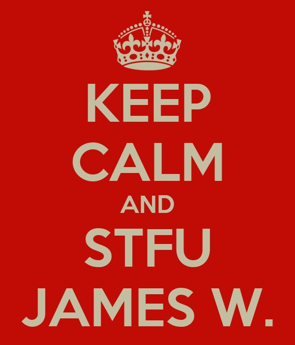 KEEP CALM AND STFU JAMES W.