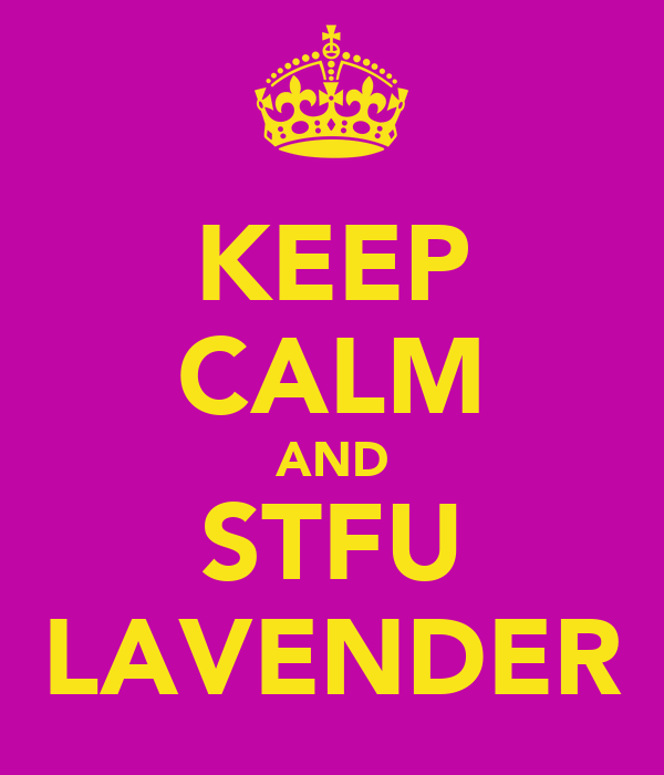 KEEP CALM AND STFU LAVENDER
