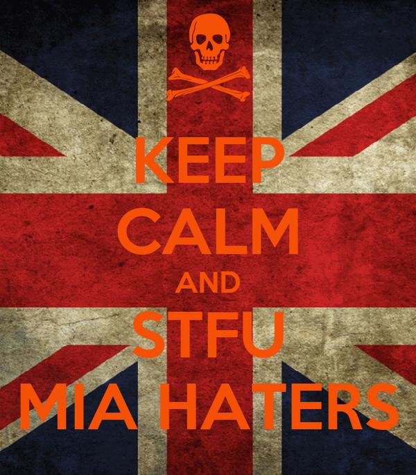 KEEP CALM AND STFU MIA HATERS