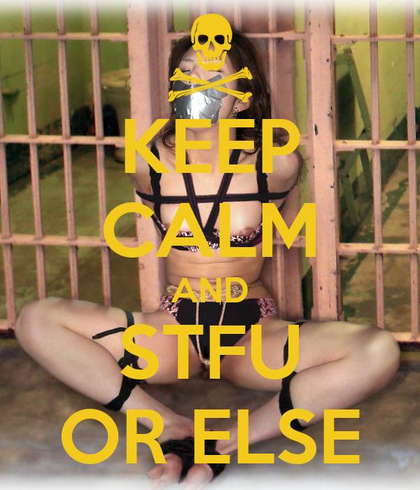 KEEP CALM AND STFU OR ELSE