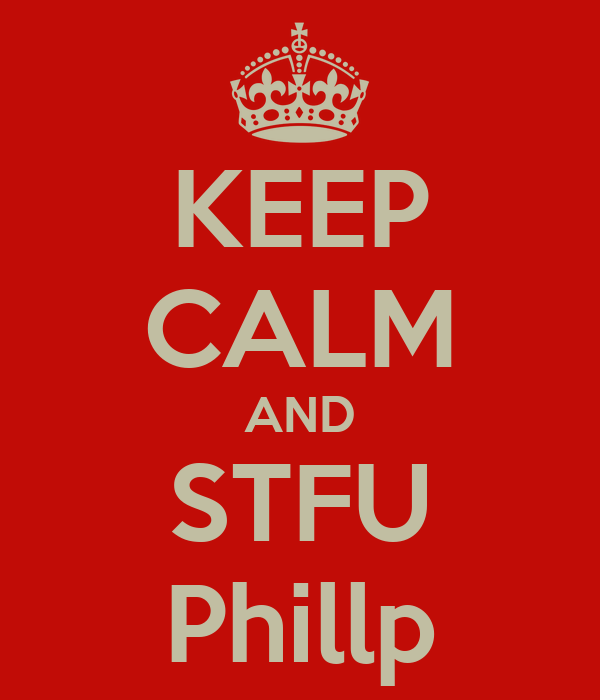 KEEP CALM AND STFU Phillp