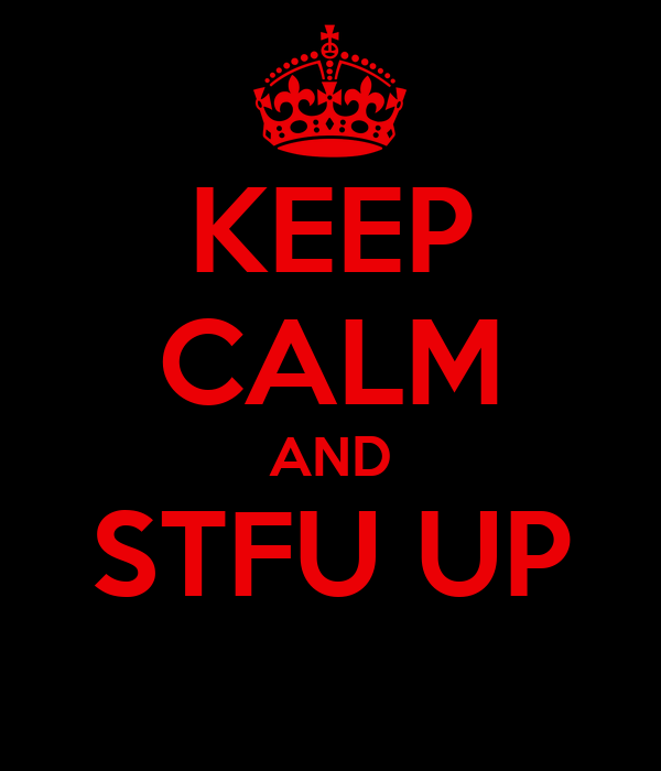 KEEP CALM AND STFU UP