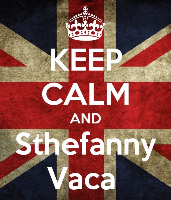 KEEP CALM AND Sthefanny Vaca