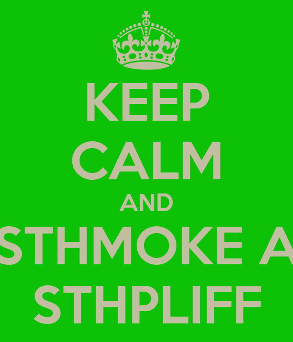KEEP CALM AND STHMOKE A STHPLIFF