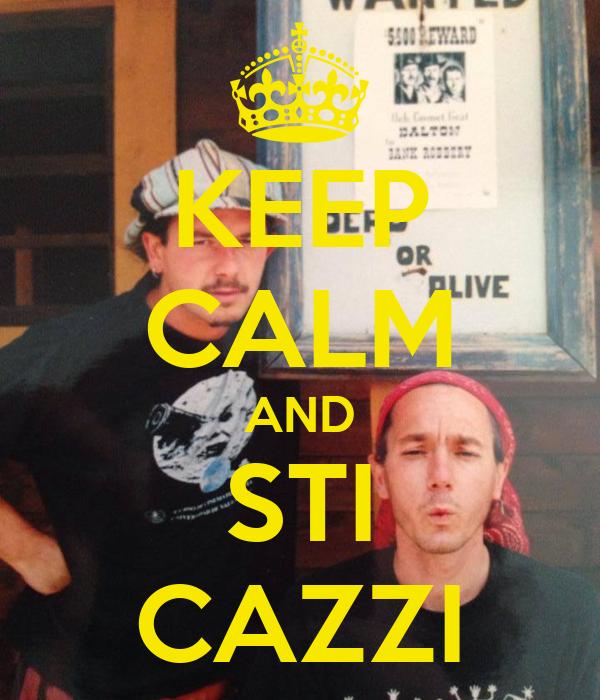 KEEP CALM AND STI CAZZI