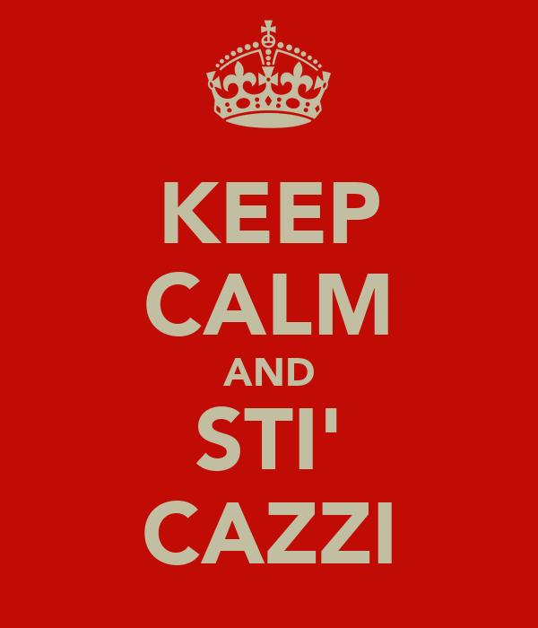KEEP CALM AND STI' CAZZI