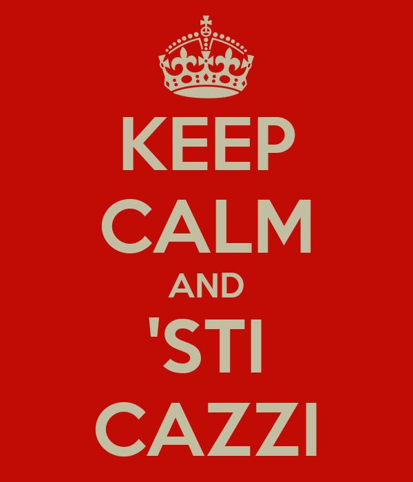 KEEP CALM AND 'STI CAZZI