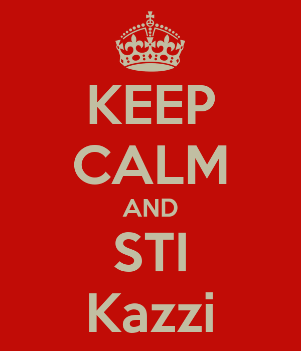 KEEP CALM AND STI Kazzi