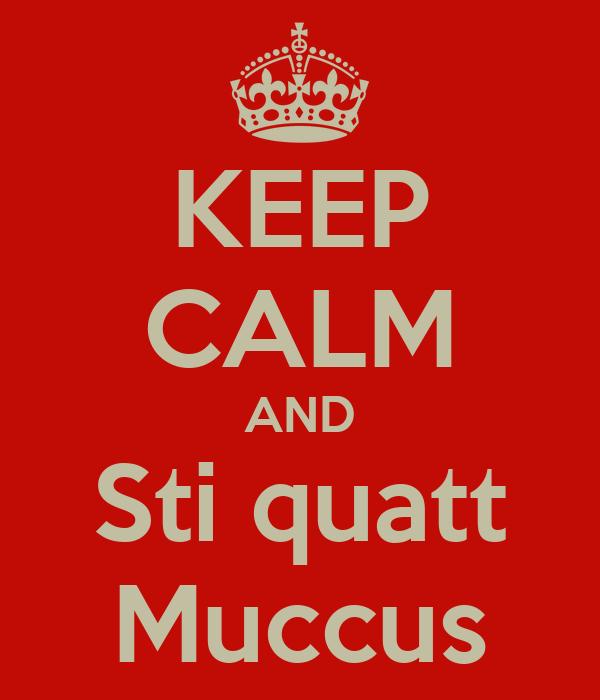 KEEP CALM AND Sti quatt Muccus