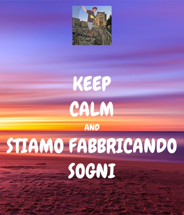 KEEP CALM AND STIAMO FABBRICANDO SOGNI