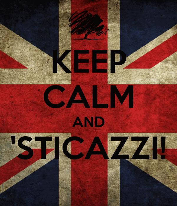 KEEP CALM AND 'STICAZZI!