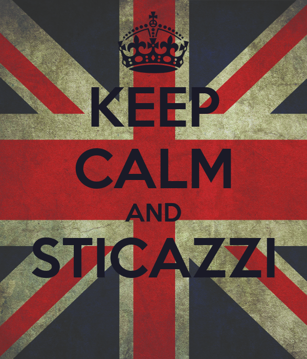 KEEP CALM AND STICAZZI