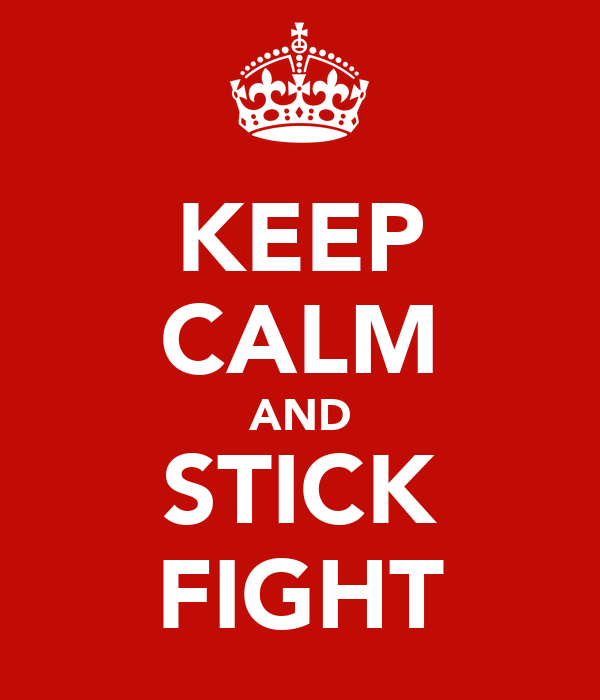 KEEP CALM AND STICK FIGHT