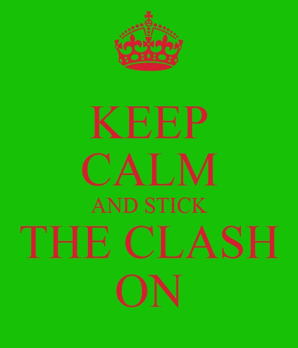 KEEP CALM AND STICK THE CLASH ON