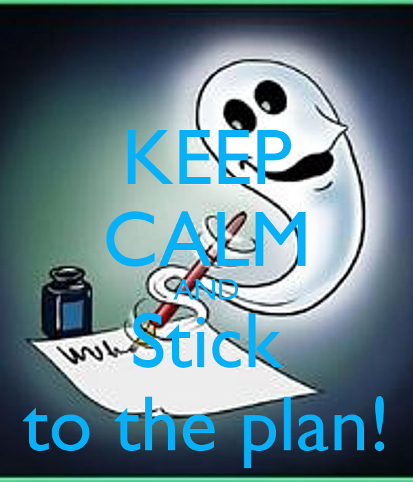 KEEP CALM AND Stick to the plan!