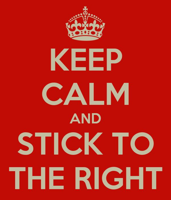 KEEP CALM AND STICK TO THE RIGHT