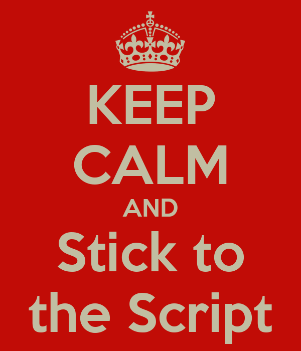KEEP CALM AND Stick to the Script