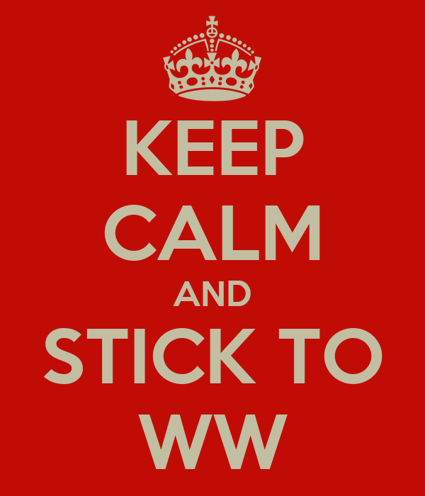 KEEP CALM AND STICK TO WW