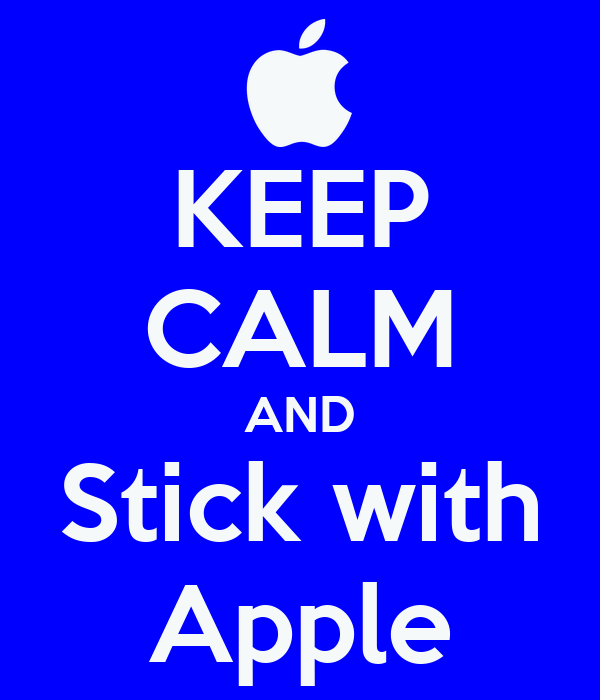 KEEP CALM AND Stick with Apple