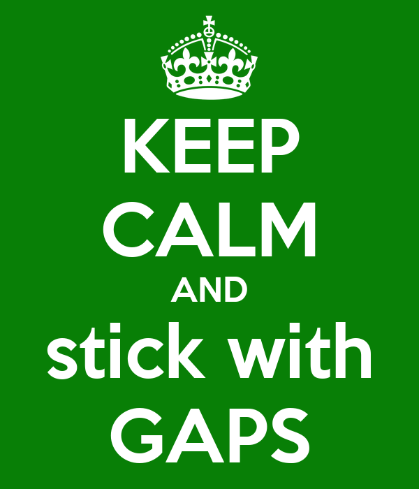 KEEP CALM AND stick with GAPS