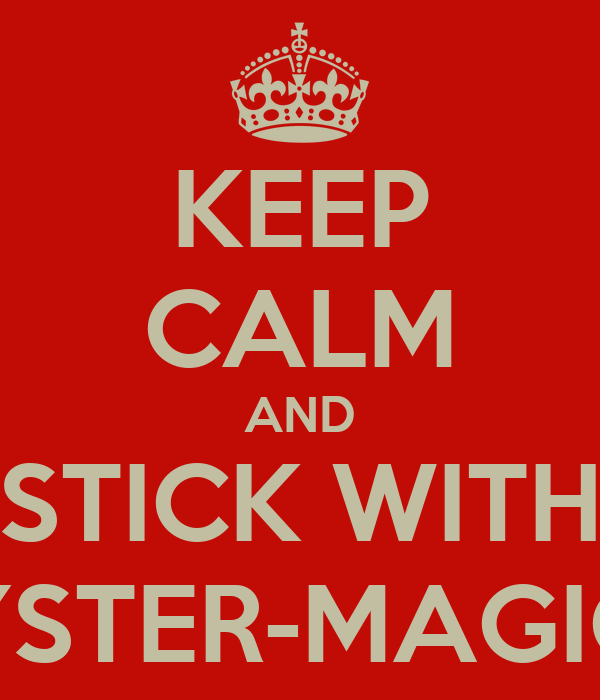 KEEP CALM AND STICK WITH YSTER-MAGIC