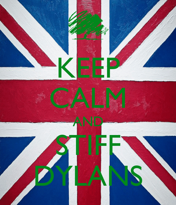KEEP CALM AND STIFF DYLANS