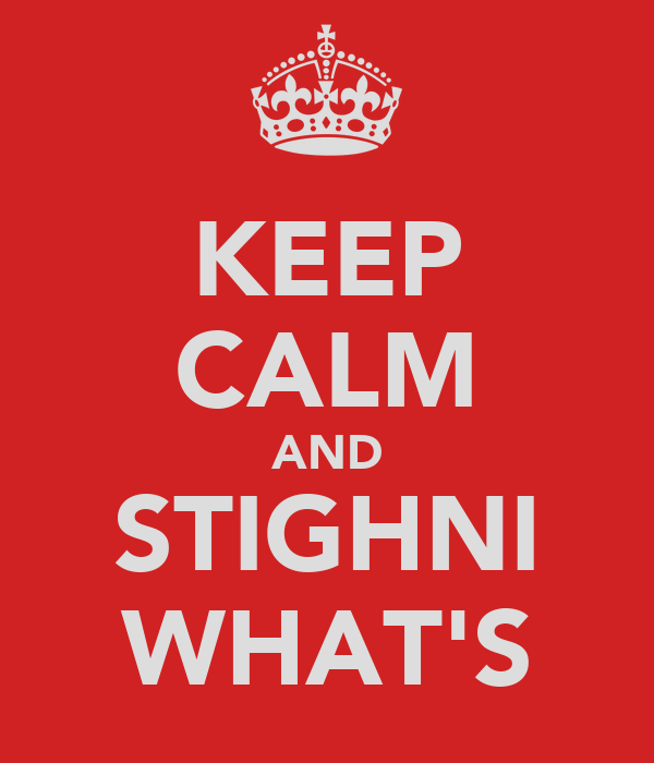 KEEP CALM AND STIGHNI WHAT'S
