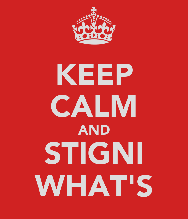 KEEP CALM AND STIGNI WHAT'S