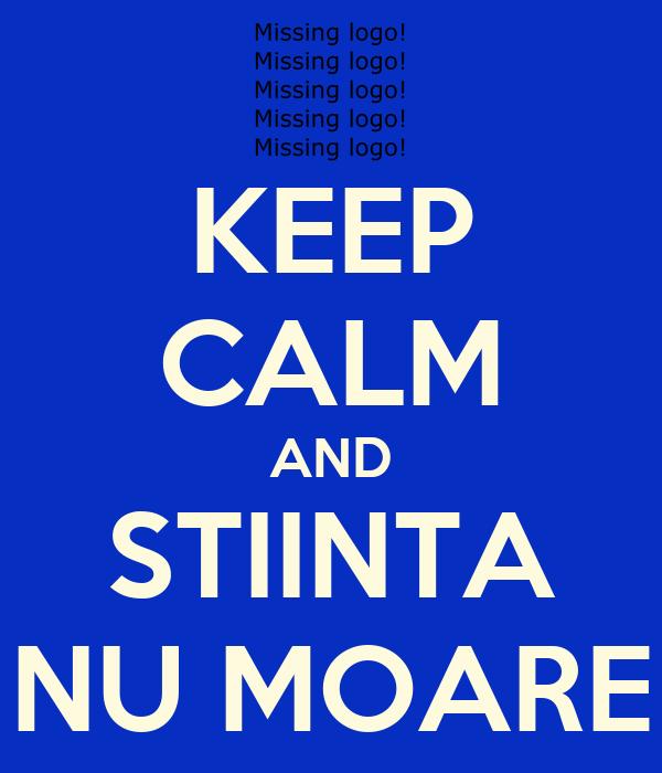 KEEP CALM AND STIINTA NU MOARE