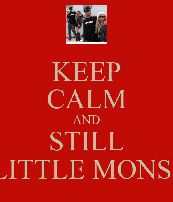 KEEP CALM AND STILL BE LITTLE MONSTER