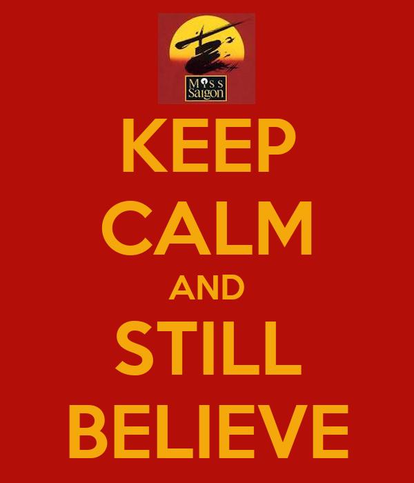 KEEP CALM AND STILL BELIEVE