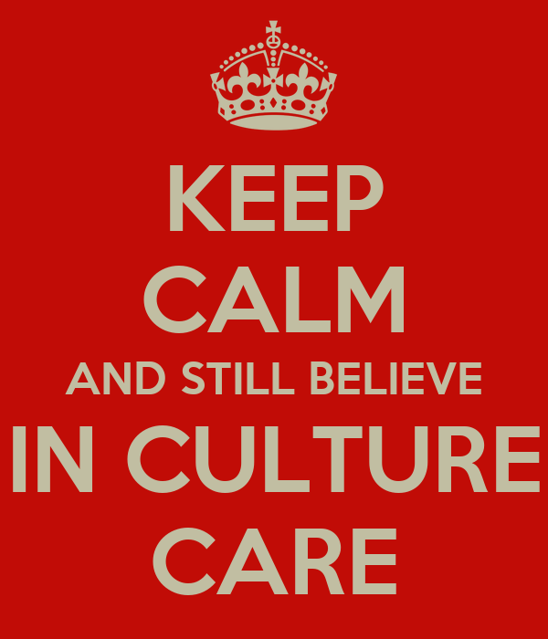 KEEP CALM AND STILL BELIEVE IN CULTURE CARE