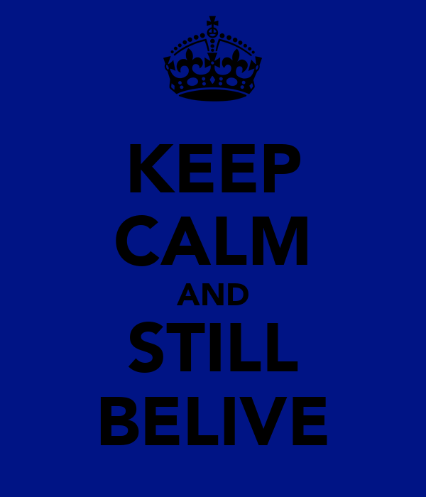 KEEP CALM AND STILL BELIVE