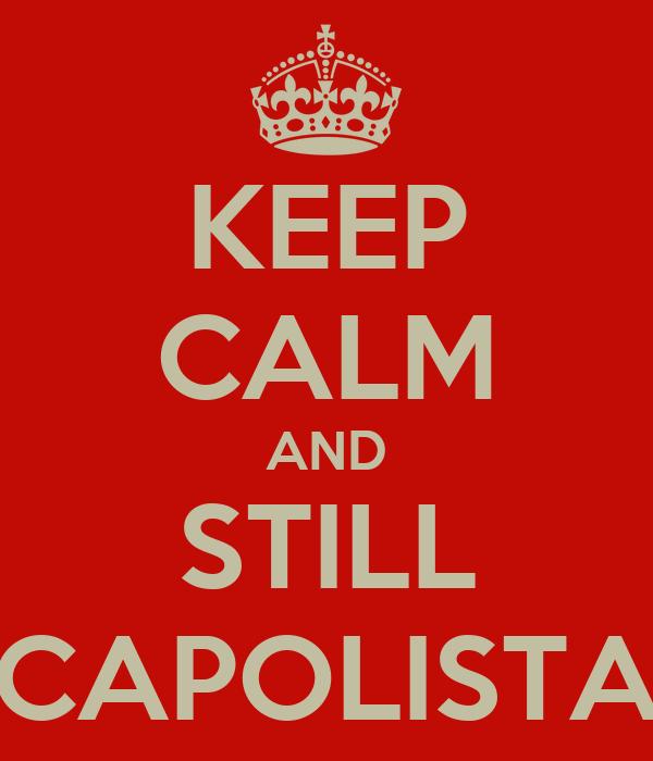 KEEP CALM AND STILL CAPOLISTA